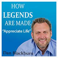 """Appreciate Life – """"How Legends are Made"""""""