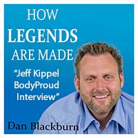 "Jeff Kippel ""BodyProud"" Interview – ""How legends are Made"""
