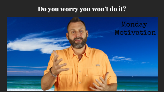 Do you worry you won't do it?