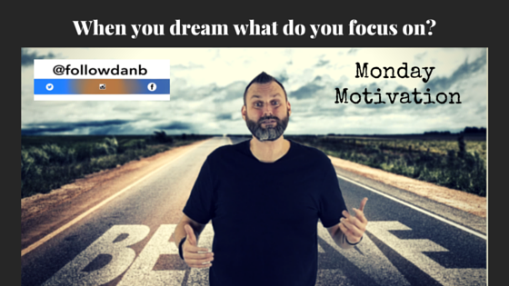 When you dream what do you focus on?