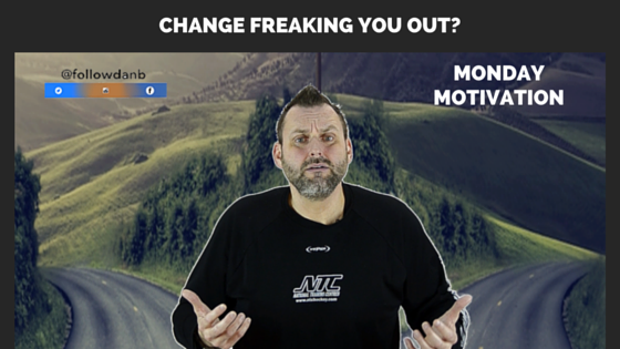 Change freaking you out?